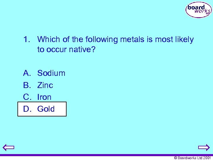 1. Which of the following metals is most likely to occur native? A. B.