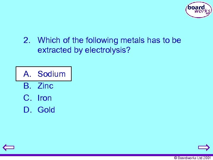 2. Which of the following metals has to be extracted by electrolysis? A. B.