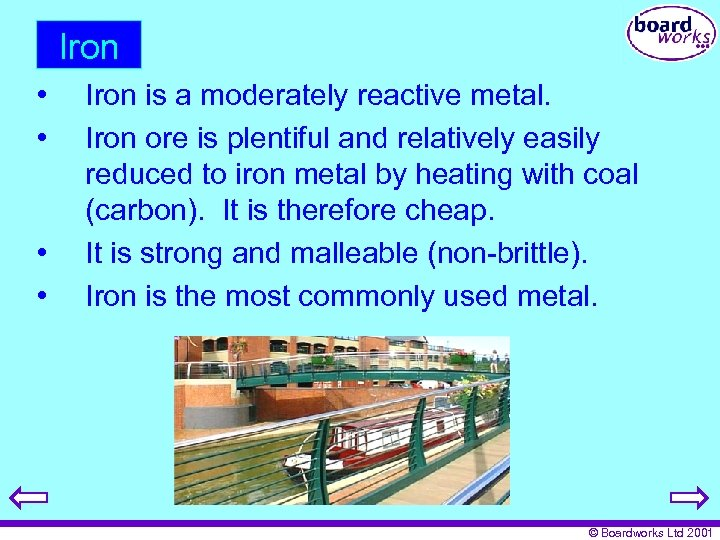 Iron • • Iron is a moderately reactive metal. Iron ore is plentiful and