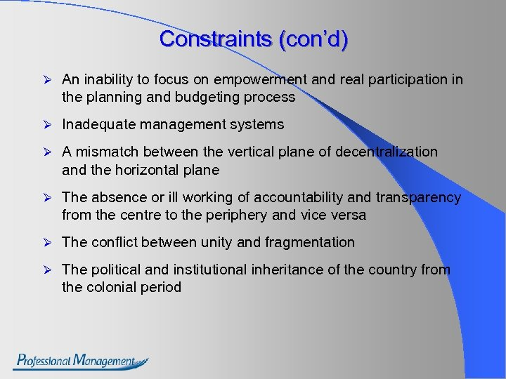 Constraints (con'd) Ø An inability to focus on empowerment and real participation in the