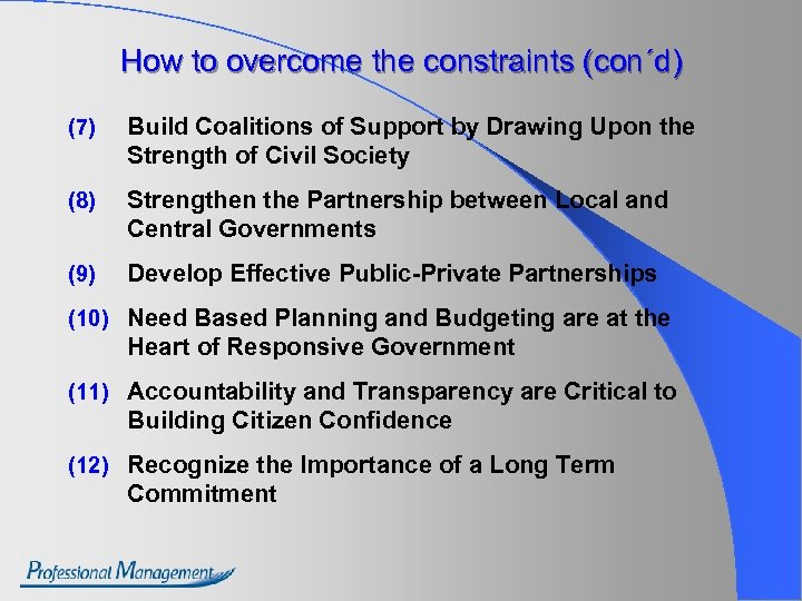 How to overcome the constraints (con´d) (7) Build Coalitions of Support by Drawing Upon