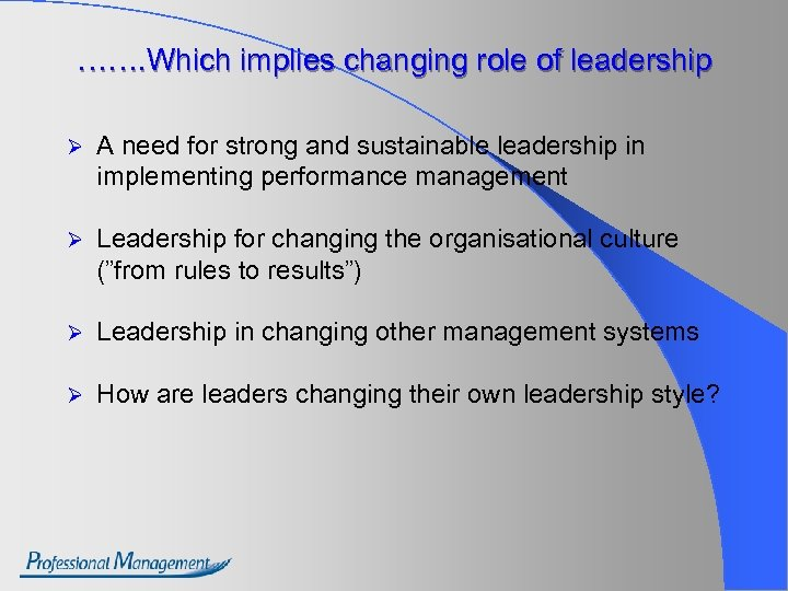 ……. Which implies changing role of leadership Ø A need for strong and sustainable