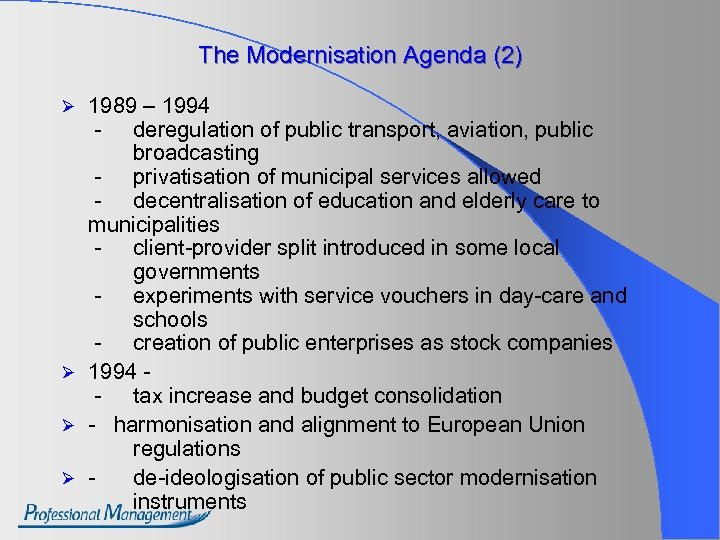 The Modernisation Agenda (2) 1989 – 1994 - deregulation of public transport, aviation, public