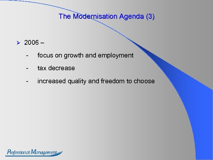 The Modernisation Agenda (3) Ø 2006 – - focus on growth and employment -