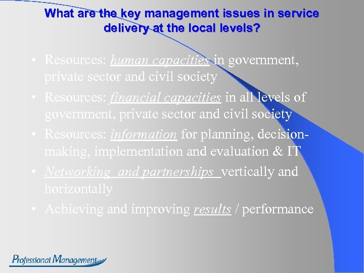 What are the key management issues in service delivery at the local levels? •