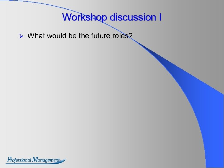 Workshop discussion I Ø What would be the future roles?
