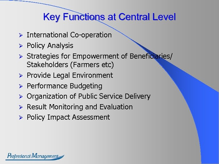 Key Functions at Central Level Ø Ø Ø Ø International Co-operation Policy Analysis Strategies