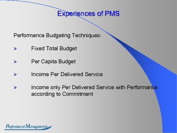 Experiences of PMS Performance Budgeting Techniques: Ø Fixed Total Budget Ø Per Capita Budget