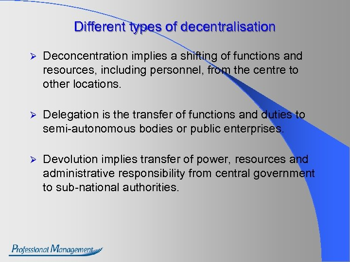 Different types of decentralisation Ø Deconcentration implies a shifting of functions and resources, including