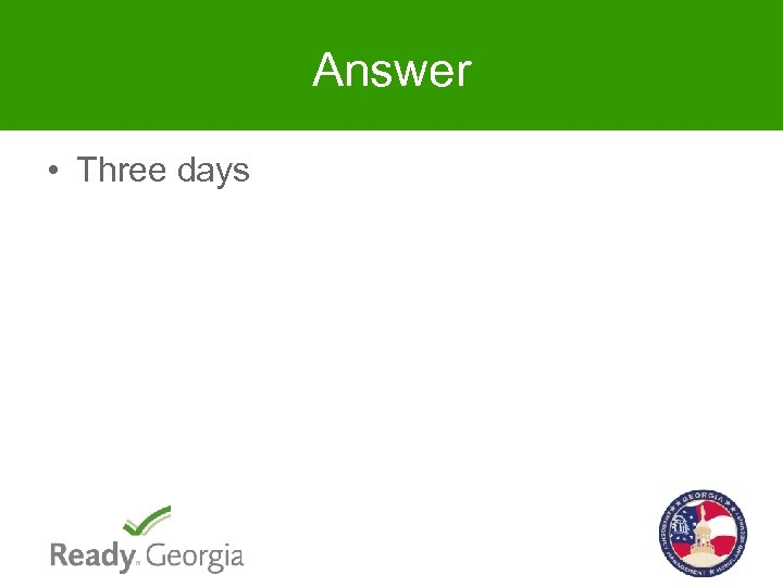 Answer • Three days