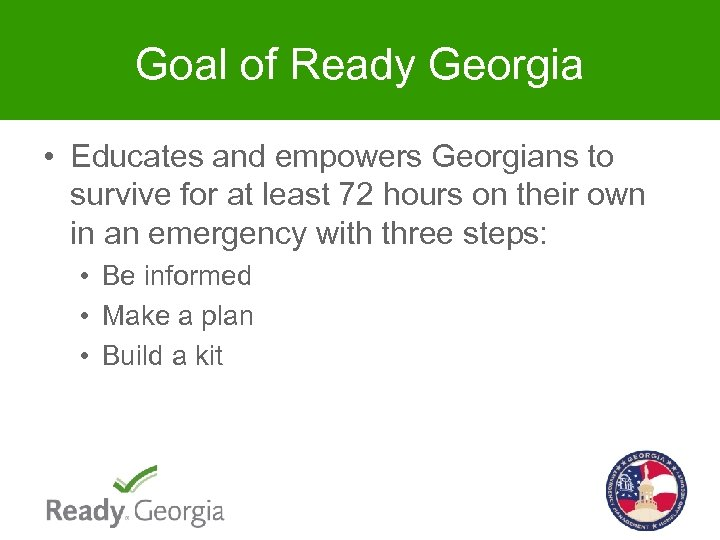 Goal of Ready Georgia • Educates and empowers Georgians to survive for at least
