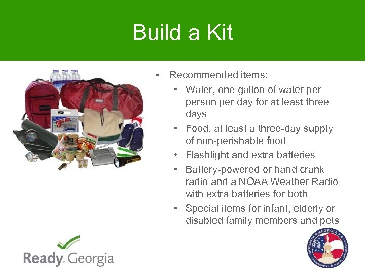 Build a Kit • Recommended items: • Water, one gallon of water person per
