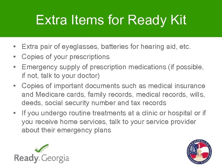 Extra Items for Ready Kit • Extra pair of eyeglasses, batteries for hearing aid,