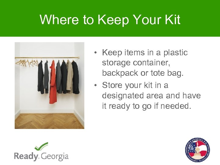 Where to Keep Your Kit • Keep items in a plastic storage container, backpack
