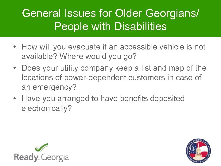 General Issues for Older Georgians/ People with Disabilities • How will you evacuate if