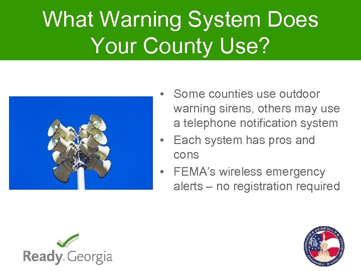 What Warning System Does Your County Use? • Some counties use outdoor warning sirens,