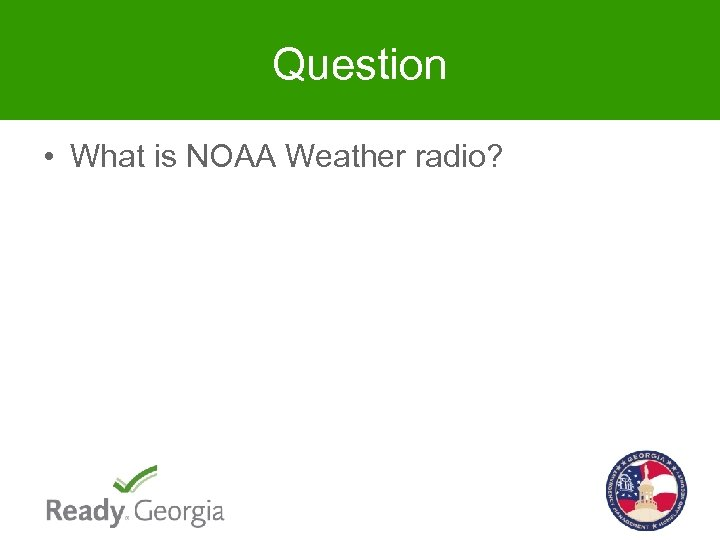Question • What is NOAA Weather radio?