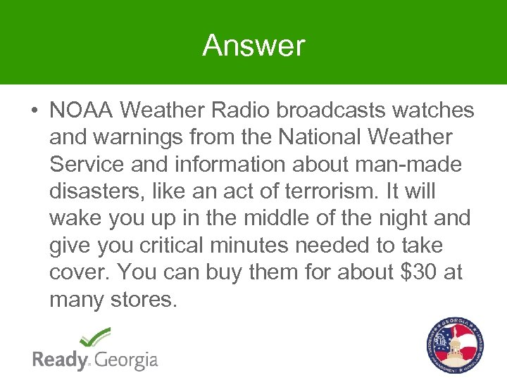 Answer • NOAA Weather Radio broadcasts watches and warnings from the National Weather Service