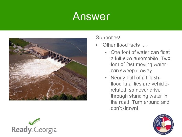 Answer Six inches! • Other flood facts … • One foot of water can