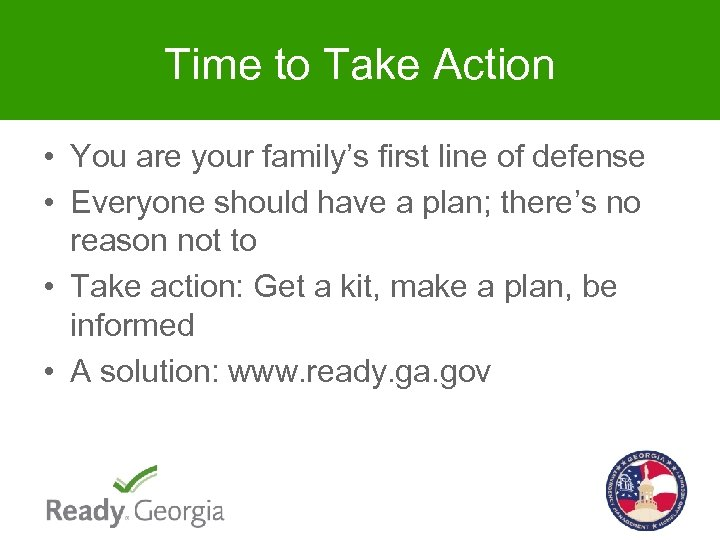 Time to Take Action • You are your family's first line of defense •