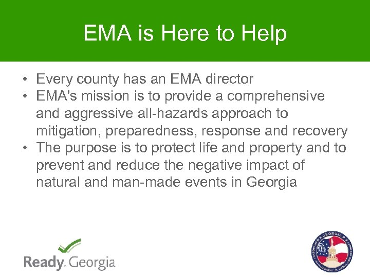 EMA is Here to Help • Every county has an EMA director • EMA's