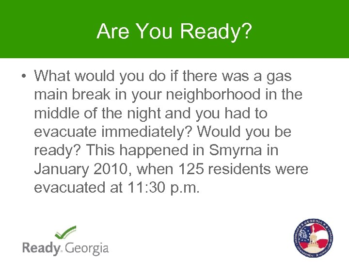 Are You Ready? • What would you do if there was a gas main