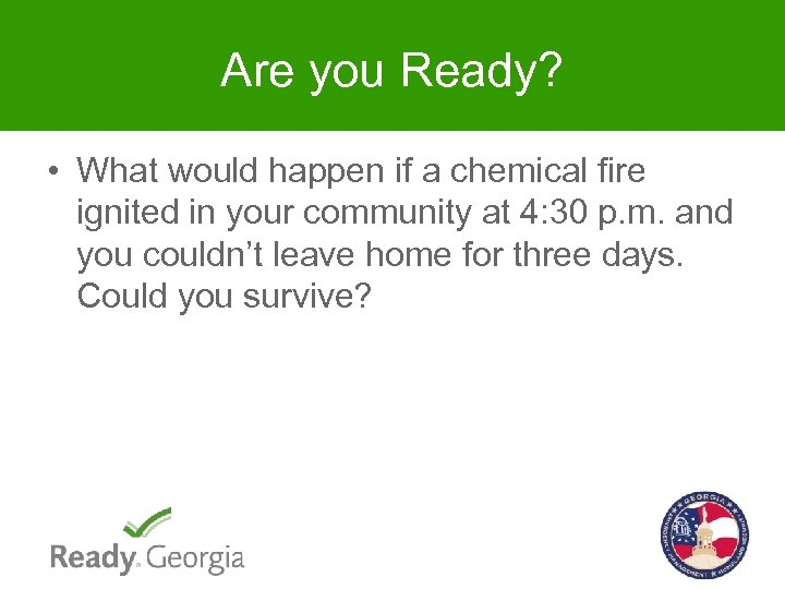 Are you Ready? • What would happen if a chemical fire ignited in your
