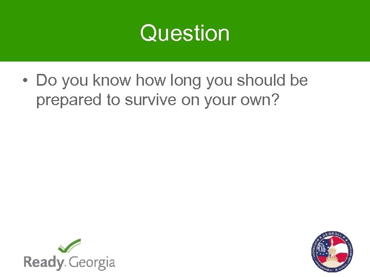 Question • Do you know how long you should be prepared to survive on