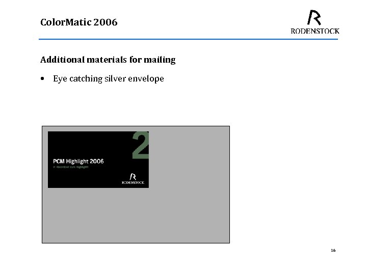 Color. Matic 2006 Additional materials for mailing • Eye catching silver envelope 16