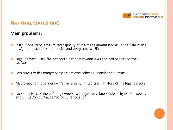 NATIONAL STATUS-QUO Main problems: Institutional problems limited capacity of the management bodies in the