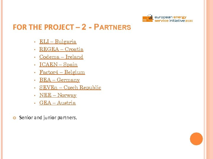 FOR THE PROJECT – 2 - PARTNERS • • • ELI – Bulgaria REGEA