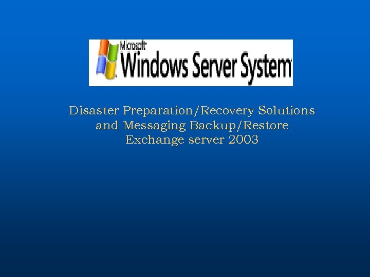 Disaster Preparation/Recovery Solutions and Messaging Backup/Restore Exchange server 2003