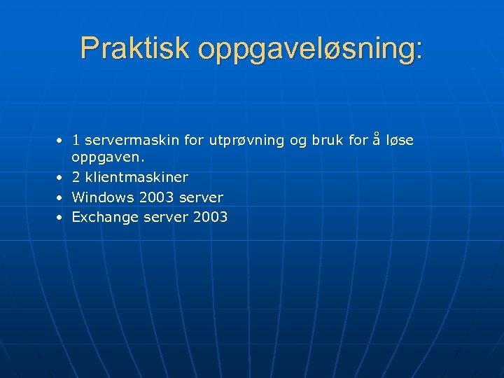 Praktisk oppgaveløsning: • 1 servermaskin for utprøvning og bruk for å løse oppgaven. •