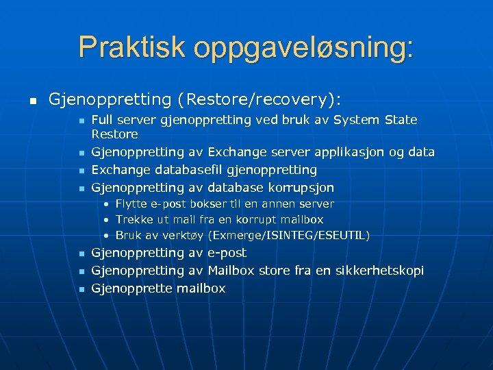 Praktisk oppgaveløsning: n Gjenoppretting (Restore/recovery): n n Full server gjenoppretting ved bruk av System
