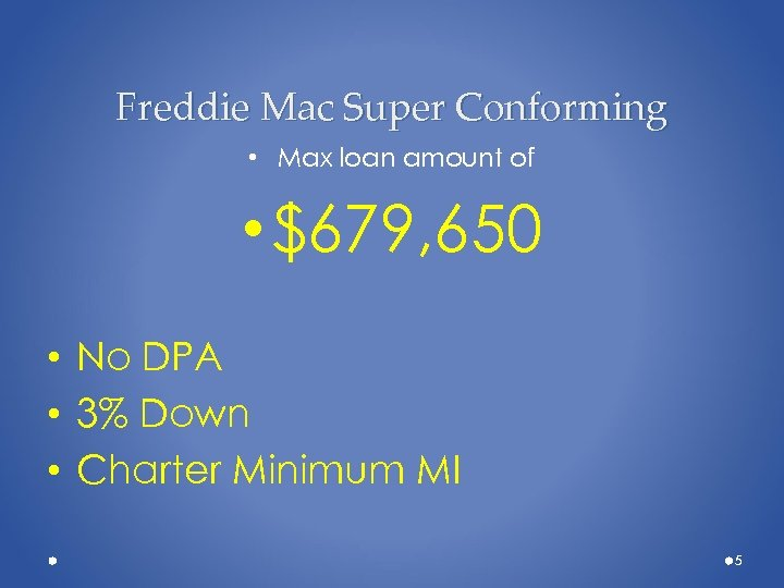 Freddie Mac Super Conforming • Max loan amount of • $679, 650 • No