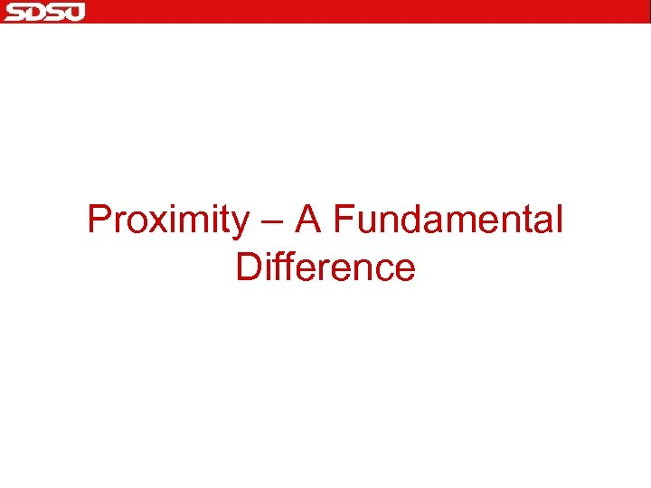 Proximity – A Fundamental Difference