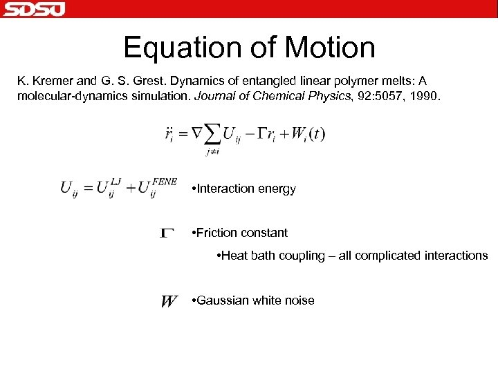 Equation of Motion K. Kremer and G. S. Grest. Dynamics of entangled linear polymer