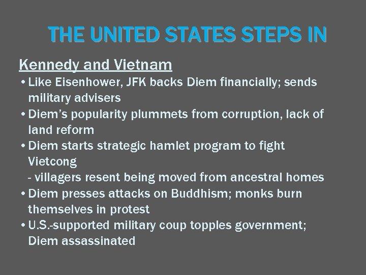 THE UNITED STATES STEPS IN Kennedy and Vietnam • Like Eisenhower, JFK backs Diem