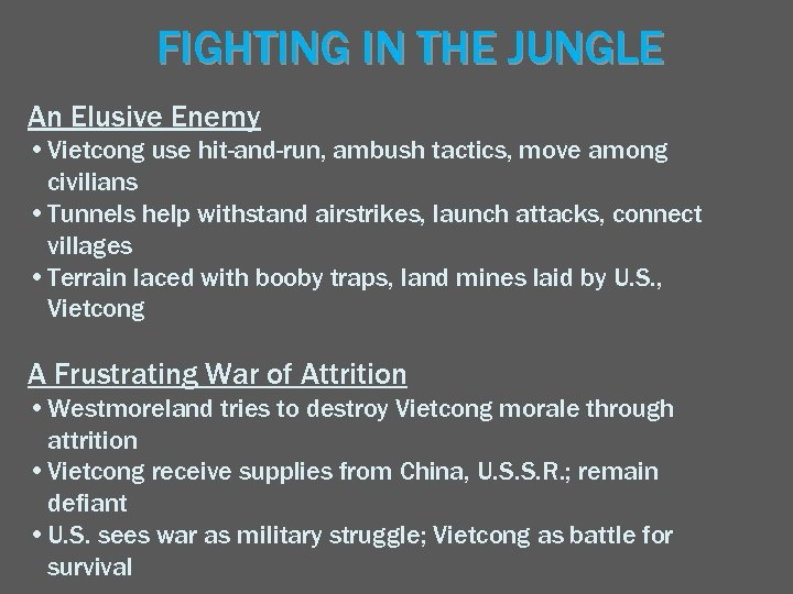 FIGHTING IN THE JUNGLE An Elusive Enemy • Vietcong use hit-and-run, ambush tactics, move