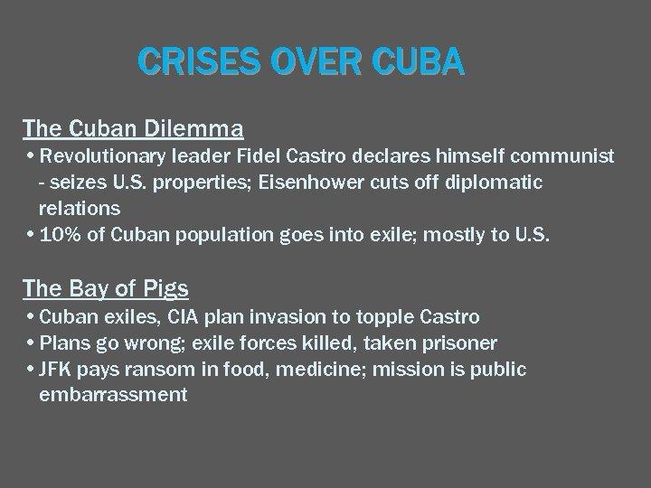 CRISES OVER CUBA The Cuban Dilemma • Revolutionary leader Fidel Castro declares himself communist