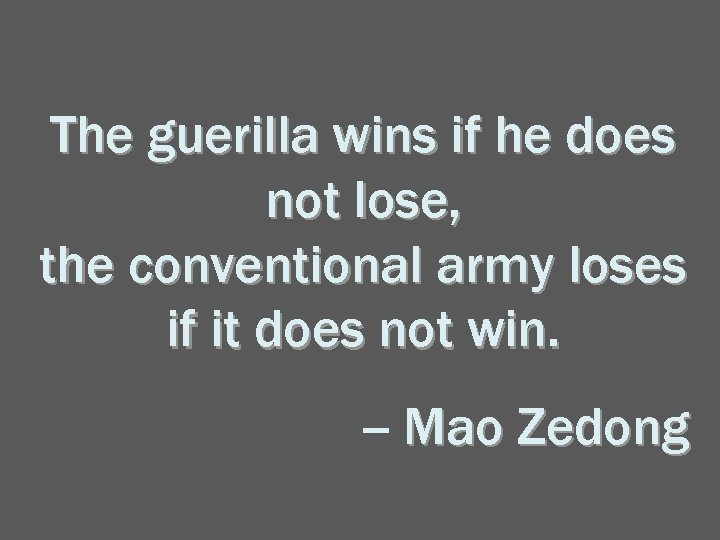 The guerilla wins if he does not lose, the conventional army loses if it