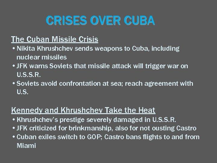 CRISES OVER CUBA The Cuban Missile Crisis • Nikita Khrushchev sends weapons to Cuba,