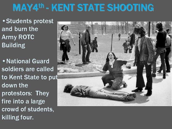 MAY 4 th - KENT STATE SHOOTING • Students protest and burn the Army