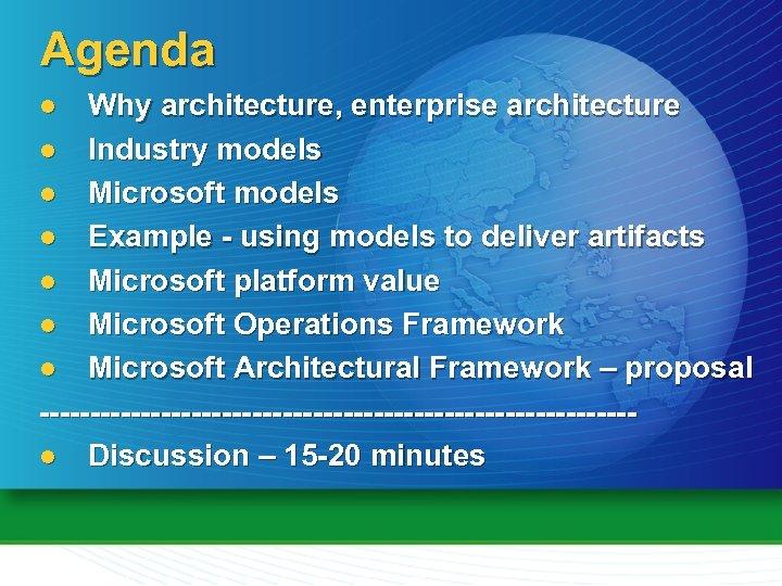 Agenda Why architecture, enterprise architecture l Industry models l Microsoft models l Example -