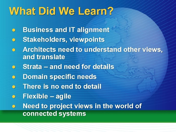 What Did We Learn? l l l l Business and IT alignment Stakeholders, viewpoints