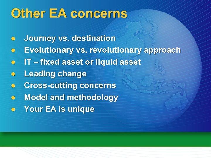Other EA concerns l l l l Journey vs. destination Evolutionary vs. revolutionary approach