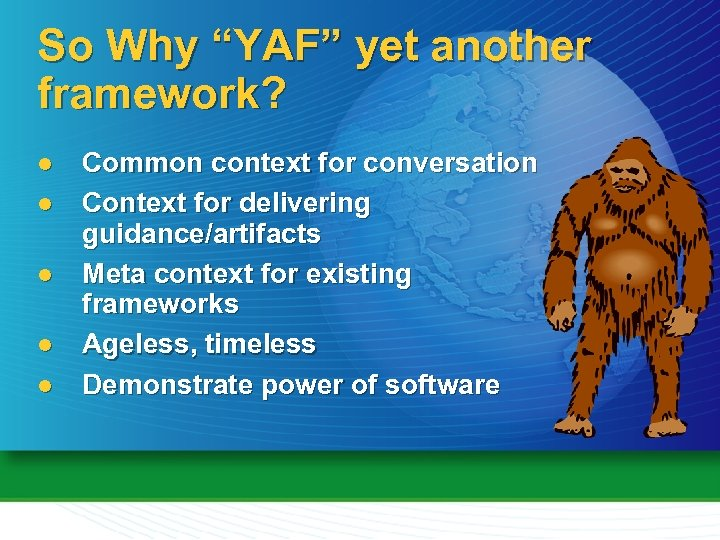 "So Why ""YAF"" yet another framework? l l l Common context for conversation Context"