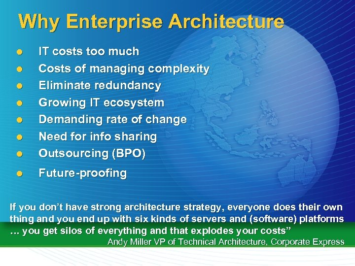 Why Enterprise Architecture l IT costs too much Costs of managing complexity Eliminate redundancy