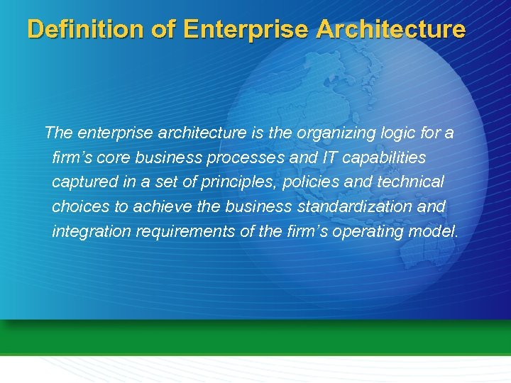 Definition of Enterprise Architecture The enterprise architecture is the organizing logic for a firm's