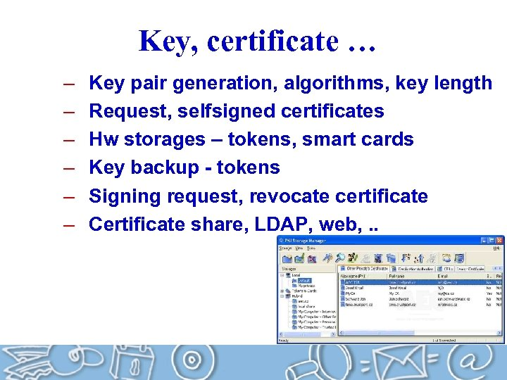 Key, certificate … – – – Key pair generation, algorithms, key length Request, selfsigned